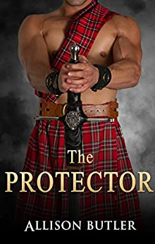 The Protector (Highland Brides Book 1) by [Allison Butler]