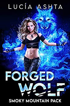 Forged Wolf (Smoky Mountain Pack Book 1) by [Lucia Ashta]