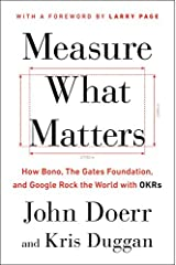 Measure What Matters: How Bono, the Gates Foundation, and Google Rock the World With Okrs Hardcover