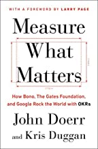 Measure What Matters: How Bono, the Gates Foundation, and Google Rock the World with Okrs