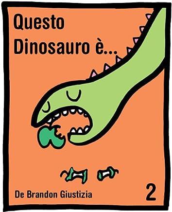 Questo dinosauro è... Libro 2( Libro per bambini dai 3 ai 6 anni) (Il Mio Primo Libro)