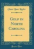 Golf in North Carolina (Classic Reprint)