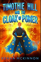 Timothie Hill And The Cloak Of Power: Premium Hardcover Edition