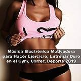 Música Electrónica Motivadora para Hacer Ejercicio, Entrenar Duro en el Gym, Correr, Deporte 2019