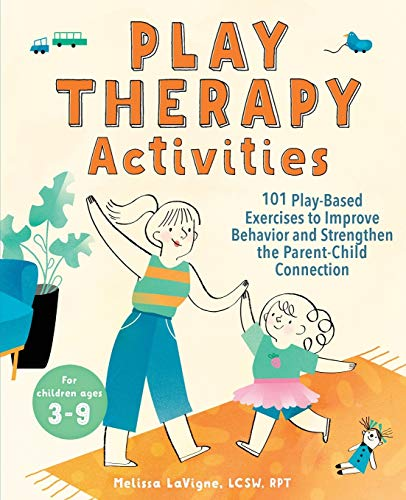 Play Therapy Activities: 101 Play-Based Exercises to Improve Behavior and Strengthen the Parent-Chil