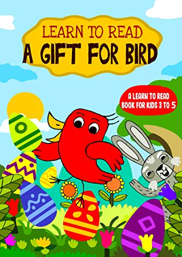 Learn to Read : A Gift For Bird - A Learn to Read Book for Kids 3-5: An early sight...