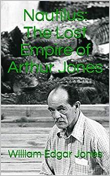 Nautilus: The Lost Empire of Arthur Jones by [William Edgar Jones]
