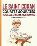 Le Saint Coran - Courtes Sourates pour les Enfants Musulmans: Petit livre pour les enfants musulmans (garçons et filles) pour apprendre les courtes sourates coraniques