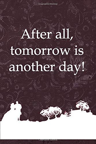 After All, Tomorrow Is Another Day!: Beautiful Notebook Journal for Gone With the Wind Fans Featuring Scarlett O'Hara – Famous Classic Movie Lovers Composition Writing Book With Blank Ruled Lined Pages