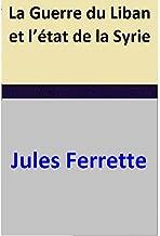 La Guerre du Liban et l'état de la Syrie (French Edition)