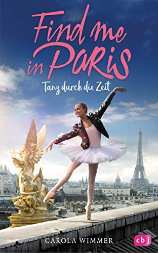 Find me in Paris - Tanz durch die Zeit (Die Find me in Paris-Reihe, Band 1)