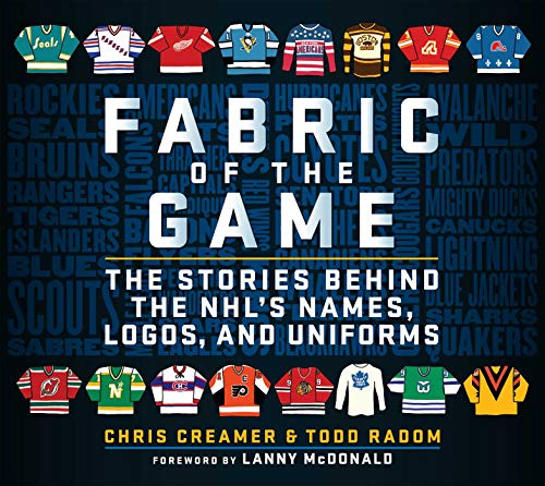 Fabric of the Game: The Stories Behind the NHL's Names, Logos, and Uniforms (English Edition)