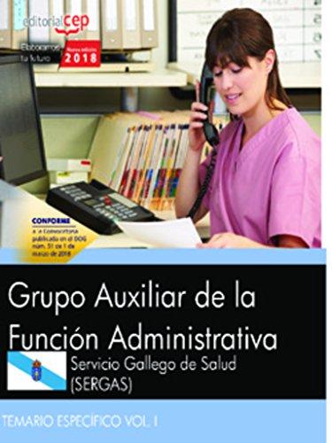 Grupo Auxiliar de la Función Administrativa. Servicio Gallego de Salud (SERGAS). Temario específico Vol. I