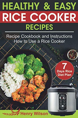 Healthy and Easy Rice Cooker Recipes: Best Rice Cooker Recipe Cookbook and Instructions How to Use a Rice Cooker (+ Weight Loss Rice Recipe, 7 days Rice Diet Plan)