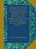 The Life and Travels of Herodotus in the Fifth Century: Before Christ: An Imaginary Biography Founded On Fact, Illustrative of the History, Manners, ... Egyptians, Persians, Babylonians, Hebrews,