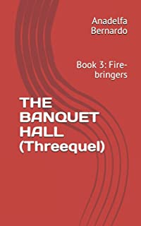 THE BANQUET HALL (Threequel): Book 3: Fire-bringers