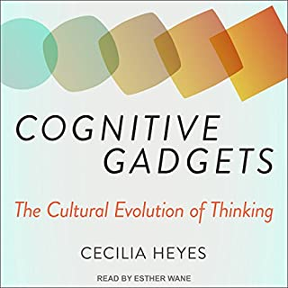 Cognitive Gadgets     The Cultural Evolution of Thinking              By:                                                                                                                                 Cecilia Heyes                               Narrated by:                                                                                                                                 Esther Wane                      Length: 7 hrs and 34 mins     3 ratings     Overall 4.3
