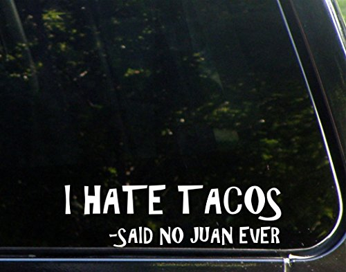 "Sweet Tea Decals I Hate Tacos - Said no Juan Ever - 8 3/4"" x2 1/2"" Vinyl Die Cut Decal/Bumper Sticker for Windows, Trucks, Cars, Laptops, Macbooks, Etc."