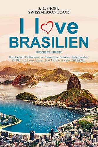 Brasilien Reiseführer: Brasilianisch für Backpacker, Reiseführer Brasilien 2020, Reiseberichte für Rio de Janeiro,...