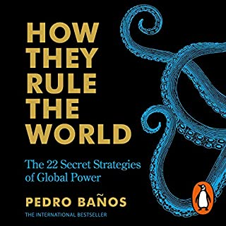 How They Rule the World     The 22 Secret Strategies of Global Power              By:                                                                                                                                 Pedro Baños,                                                                                        Jethro Soutar                               Narrated by:                                                                                                                                 Sam Woolf                      Length: 8 hrs and 56 mins     4 ratings     Overall 5.0