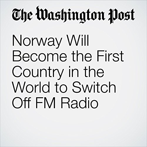 Norway Will Become the First Country in the World to Switch Off FM Radio audiobook cover art