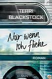Nur wenn ich fliehe: Roman - Terri Blackstock