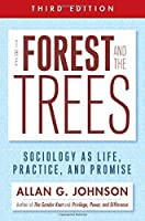 The Forest and the Trees: Sociology as Life, Practice, and Promise 3rd Ed. by Allan G Johnson(2014-09-12)