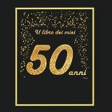 Il libro dei miei 50 anni: 21x21cm - 75 pagine - biglietti d'auguri - idea regalo di compleanno - buo compleanno - libro degli opsiti di compleanno - guestbook