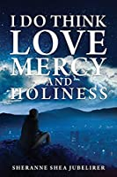 I Do Think Love, Mercy and Holiness