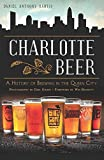 Charlotte Beer: A History of Brewing in the Queen City (American Palate) (English Edition)