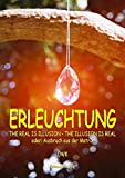 Erleuchtung: The real is illusion - the illusion is real oder Ausbruch aus der Matrix - OWK