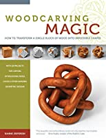 Woodcarving Magic: How to Transform a Single Block of Wood into Impossible Shapes, with 29 projects for Carving Interlocking Rings, Cages & Other Amazing Geometric Designs