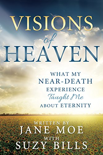 Visions of Heaven: What My Near-Death Experience Taught Me About Eternity