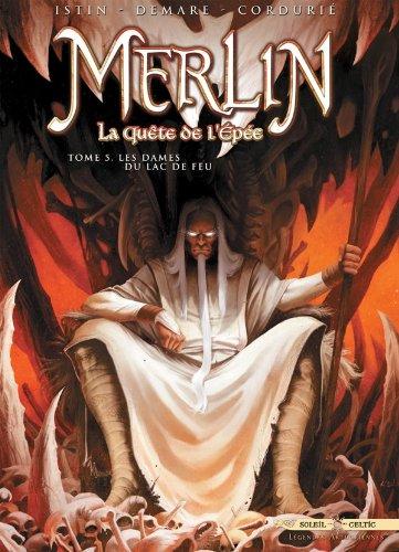 Merlin la quête de L'épée T05: Les Dames du lac de feu