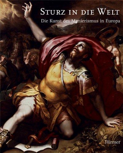 Sturz in die Welt: Die Kunst des Manierismus in Europa. Katalog zur Ausstellung in Hamburg, 15.11.2008-4.1.2009, Bucerius Kunstforum