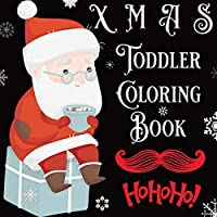 XMAS Toddler Coloring Book: First Coloring Book for Christmas with Variety of Objects, Animals & Christmas Elements