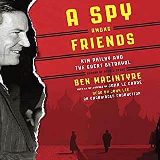 A Spy Among Friends     Kim Philby and the Great Betrayal              By:                                                                                                                                 Ben Macintyre                               Narrated by:                                                                                                                                 John Lee                      Length: 11 hrs     1,431 ratings     Overall 4.4