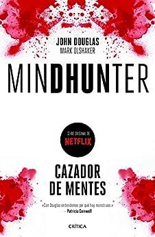 Mindhunter: Cazador de mentes de [John Douglas, Mark Olshaker, Ana Guelbenzu]