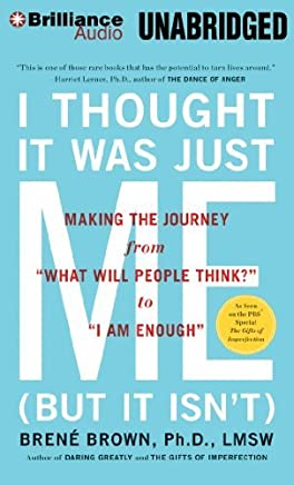 """I Thought It Was Just Me (but it isn't): Making the Journey from """"What Will People Think?"""" to """"I Am Enough"""" by Brene Brown Ph.D. L.M.S.W.(2012-12-18)"""