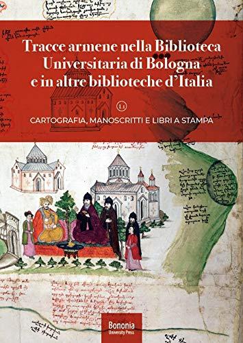 Tracce armene nella Biblioteca Universitaria di Bologna e in altre biblioteche d'Italia. Cartografia, manoscritti e libri a stampa