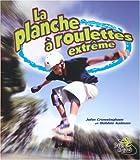 La Planche A Roulettes Extreme (Sans Limites / Without Limits, Band 3) - John Crossingham