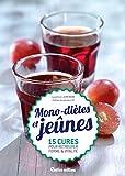 Mono-diètes et jeûnes - 15 cures pour retrouver forme et vitalité