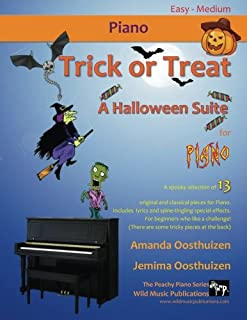 Trick or Treat - A Halloween Suite for Piano: A spooky selection of 13 original and classical pieces for Piano. Includes scary lyrics and ... - with some tricky pieces at the back!