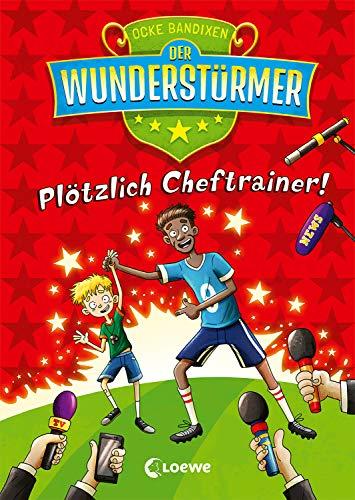Der Wunderstürmer 5 - Plötzlich Cheftrainer!: Lustige Kinderbuchreihe über Fußball für Jungen und Mädchen ab 9 Jahre