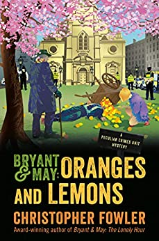 Bryant & May: Oranges and Lemons: A Peculiar Crimes Unit Mystery by [Christopher Fowler]