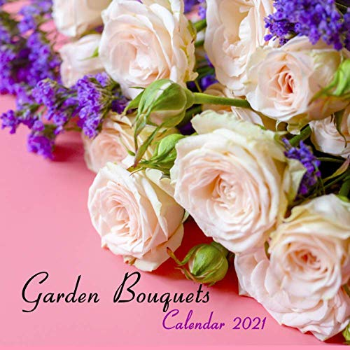 Garden Bouquets Calendar 2021: Wall And Desk Calendar 2021, Size 8.5' x 17' When Open | UK and US Official Holidays | A Must Have For Flower Lovers