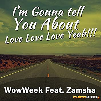 I'm Gonna Tell You About Love Love Love Yeah!!! (feat. Zamsha)