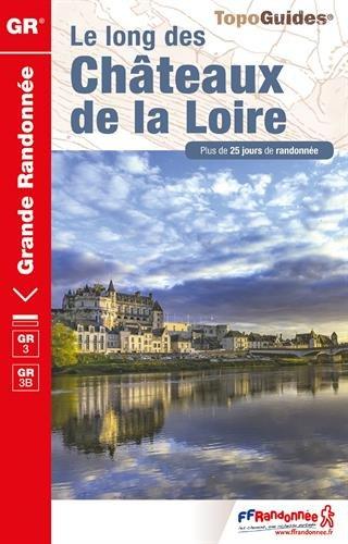 Le long des chateaux de la Loire GR3/GR3B (TopoGuides GR)