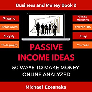 Passive Income Ideas: 50 Ways to Make Money Online Analyzed                   Written by:                                                                                                                                 Michael Ezeanaka                               Narrated by:                                                                                                                                 Randal Schaffer                      Length: 10 hrs and 12 mins     1 rating     Overall 1.0