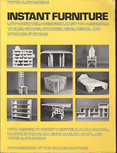 Instant Furniture: Low-Cost, Well-Designed, Easy-To-Assemble Tables, Chairs, Couches, Beds, Desks, and Storage Systems